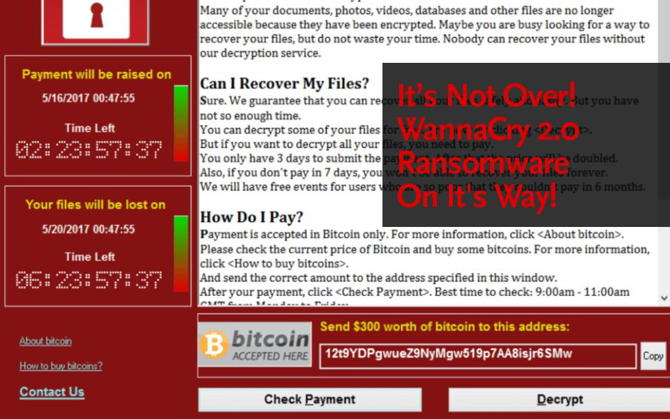It's Not Over! WannaCry 2.0 Ransomware Is On It's Way!
